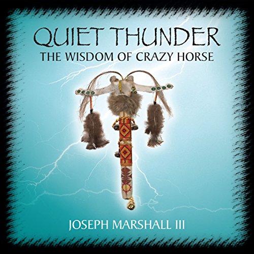 Quiet Thunder: The Wisdom of Crazy Horse