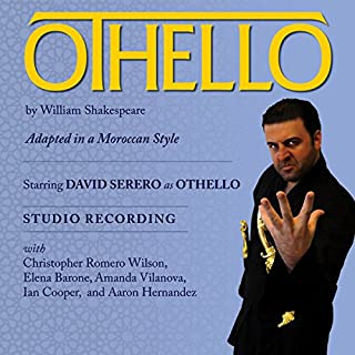 Othello Adapted in a Moroccan Style                   By:                                                                                                                                 William Shakespeare,                                                                                        David Serero                               Narrated by:                                                                                                                                 David Serero,                                                                                        Christopher Romero Wilson,                                                                                        Elena Barone,                   and others                 Length: 43 mins     Not rated yet     Overall 0.0