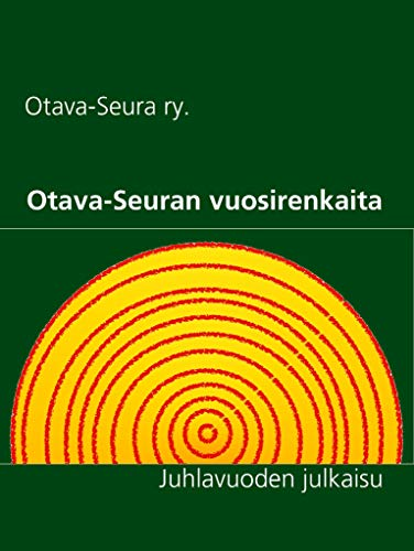 Otava-Seuran vuosirenkaita: Juhlavuoden julkaisu (Finnish Edition)