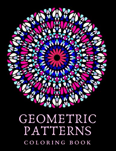 GEOMETRIC PATTERNS: Adult Coloring Book | Mid to Expert Difficulty | Detailed Mandala Geometric Designs | 8.5x11 | 100 pages