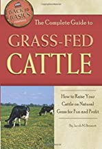 The Complete Guide to Grass-Fed Cattle How to Raise Your Cattle on Natural Grass for Fun and Profit (Back-To-Basics)