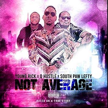 Not Average (feat. Q Hustle & Southpaw Lefty)