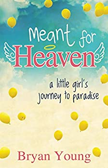 Meant for Heaven: A Little Girl's Journey to Paradise by [Bryan Young]