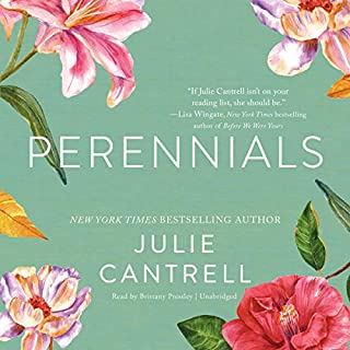Perennials                   By:                                                                                                                                 Julie Cantrell                               Narrated by:                                                                                                                                 Brittany Pressley                      Length: 10 hrs and 8 mins     58 ratings     Overall 4.4