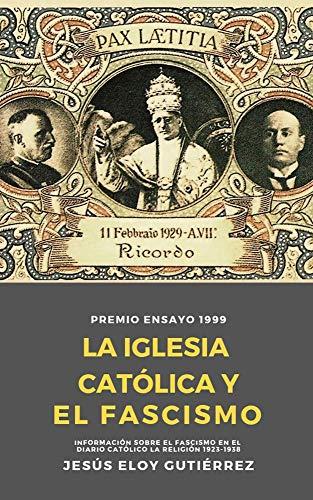 LA IGLESIA CATÓLICA Y EL FASCISMO: INFORMACIÓN SOBRE EL FASCISMO EN EL DIARIO CATÓLICO LA RELIGIÓN 1923-1938 eBook: Gutiérrez, Jesús Eloy: Amazon.es: Tienda Kindle
