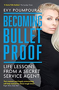 [Evy Poumpouras]のBecoming Bulletproof: Life Lessons from a Secret Service Agent (English Edition)