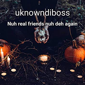 Nuh Real Friends Nuh Deh Again