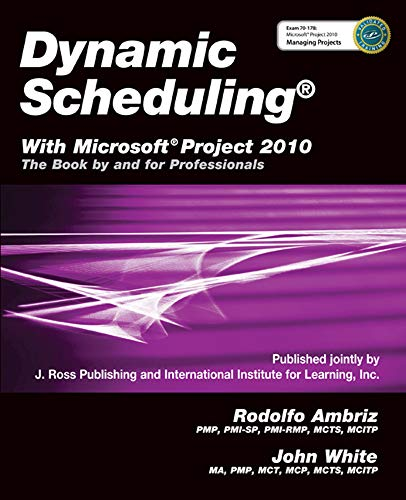 Dynamic Scheduling: With Microsoft Project 2010: The Book by and for Professionals