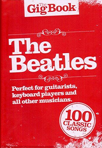 The Beatles - The gig Book : Diese handlichen Bücher kommen mit robustem PVC-Cover daher und sind in einem idealen Format für Dein Gig-Bag. Das SONGBOOK für Klavier, Gesang und Gitarre [Noten/sheet music] - Music Sales -NO91267