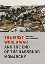 The First World War and the End of the Habsburg Monarchy, 1914-1918