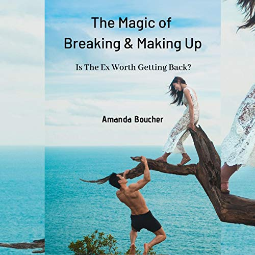 The Magic of Breaking & Making Up: Is the Ex Worth Getting Back? cover art
