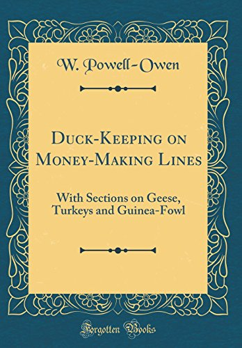 Duck-Keeping on Money-Making Lines: With Sections on Geese, Turkeys and Guinea-Fowl (Classic Reprint)
