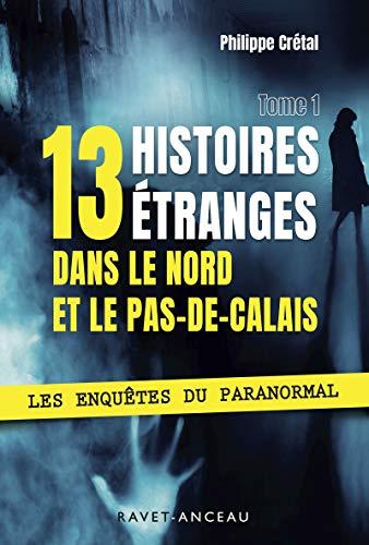 13 histoires étranges dans le Nord Pas-de-Calais: Les enquêtes du Paranormal - Tome 1