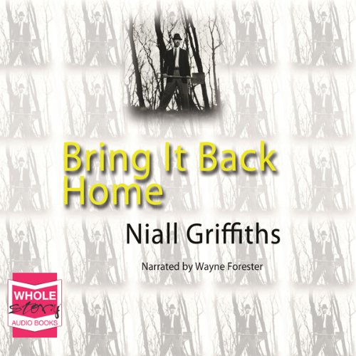 Bring It Back Home                   De :                                                                                                                                 Niall Griffiths                               Lu par :                                                                                                                                 Wayne Forester                      Durée : 1 h et 23 min     Pas de notations     Global 0,0