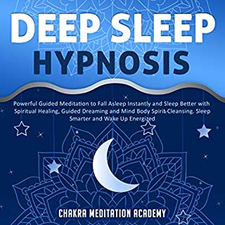 Deep Sleep Hypnosis     Powerful Guided Meditation to Fall Asleep Instantly and Sleep Better with Spiritual Healing, Guided Dreaming, and Mind Body Spirit Cleansing, Sleep Smarter and Wake Up Energized               By:                                                                                                                                 Chakra Meditation Academy                               Narrated by:                                                                                                                                 John Morgan                      Length: 3 hrs and 8 mins     25 ratings     Overall 5.0
