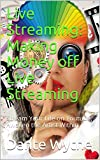 Live Streaming: Making Money off Live Streaming: Stream Your Life on Youtube, Awaken the Artist Within