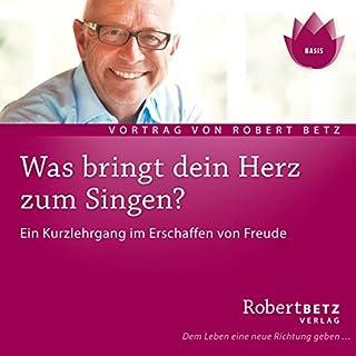Was bringt dein Herz zum Singen?                   Autor:                                                                                                                                 Robert Betz                               Sprecher:                                                                                                                                 Robert Betz                      Spieldauer: 1 Std. und 36 Min.     53 Bewertungen     Gesamt 4,4