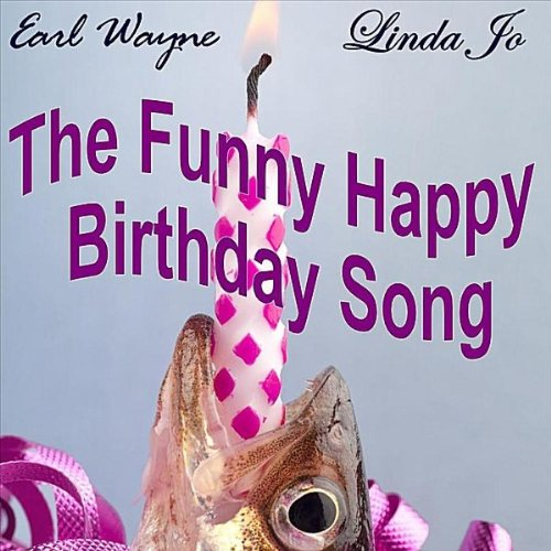 The Funny Happy Birthday Song By Earl Wayne & Linda Jo On