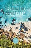 Inselguide Seychellen: Seychellen Reiseführer (Insidertipps, Inselhopping planen, 250+ Lieblingsorte, Ausflüge, Naturschutz und mehr)