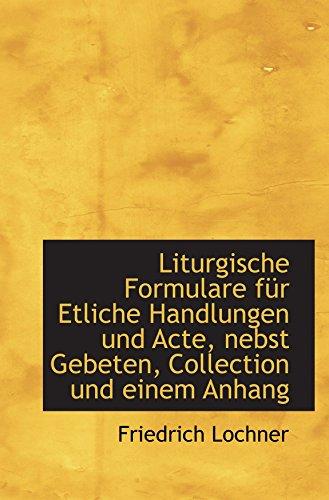 Liturgische Formulare für Etliche Handlungen und Acte, nebst Gebeten, Collection und einem Anhang