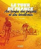 Le Tour de France au temps des forcats et des tenebreux