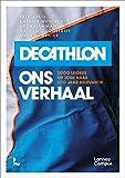 Decathlon, ons verhaal: 3000 leiders op zoek naar 100 jaar relevantie (Dutch Edition)