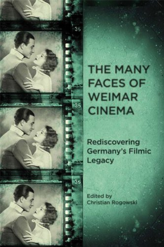 Rogowski, C: Many Faces of Weimar Cinema - Rediscovering Ger: Rediscovering Germany's Filmic Legacy (Screen Cultures: German Film and the Visual)