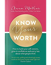 Know Your Worth: How to build your self-esteem, grow in confidence and worry less about what people