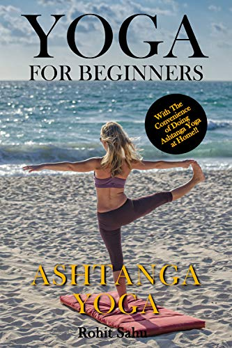 Yoga For Beginners: Ashtanga Yoga: The Complete Guide to Master Ashtanga Yoga; Benefits, Essentials, Asanas (with Pictures), Ashtanga Meditation, Common ... FAQs, and Common Myths (English Edition)