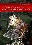 Manuale del cacciatore di beccacce (Passione caccia)