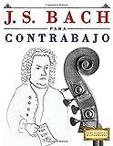 J. S. Bach para Contrabajo: 10 Piezas Fáciles para Contrabajo Libro para Principiantes...