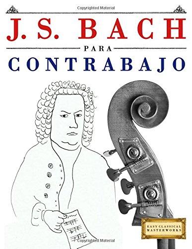 J. S. Bach para Contrabajo: 10 Piezas Fáciles para Contrabajo Libro para Principiantes