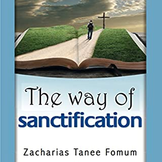 The Way of Sanctification      The Christian Way, Book 4              By:                                                                                                                                 Zacharias Tanee Fomum                               Narrated by:                                                                                                                                 John H Fehskens                      Length: 4 hrs and 14 mins     1 rating     Overall 5.0