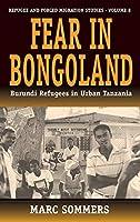 Fear in Bongoland: Burundi Refugees in Urban Tanzania (Forced Migration, 8)