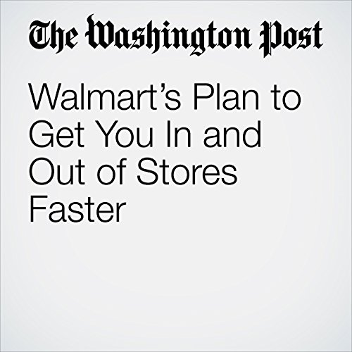 Walmart's Plan to Get You In and Out of Stores Faster copertina