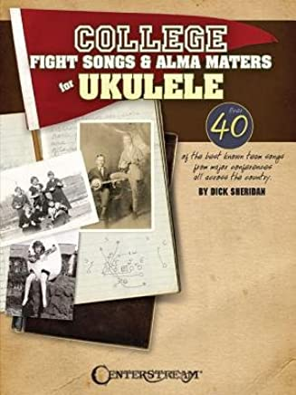 [(College Fight Songs & Alma Maters for Ukulele)] [Author: Dick Sheridan] published on (December, 2013)