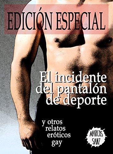 El incidente del pantalón de deporte y otros relatos eróticos gay. Edición Especial