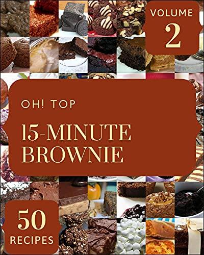 Oh! Top 50 15-Minute Brownie Recipes Volume 2: Let