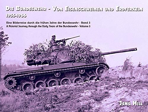 Die Bundeswehr - Von Eisenschweinen und Erdferkeln 1955-1966: Eine Bilderreise durch die frühen Jahre der Bundeswehr Band 3 (Die Bundeswehr: 1955-1966)