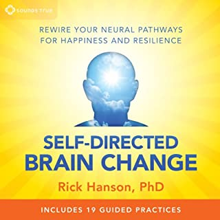 Self-Directed Brain Change     Rewire Your Neural Pathways for Happiness and Resilience              By:                                                                                                                                 Rick Hanson PhD                               Narrated by:                                                                                                                                 Rick Hanson PhD                      Length: 4 hrs and 59 mins     6 ratings     Overall 4.5