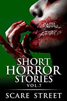 Short Horror Stories Vol. 7: Scary Ghosts, Monsters, Demons, and Hauntings (Supernatural Suspense Collection) by [Scare Street, Ron Ripley, Sharon M. White, David Longhorn, Kathryn St. John-Shin]