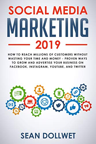 Social Media Marketing 2019: How to Reach Millions of Customers Without Wasting Your Time and Money - Proven Ways to Grow Your Business on Instagram, YouTube, Twitter, and Facebook (Best Way To Use Twitter)