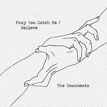 Pray You Catch Me / Believe