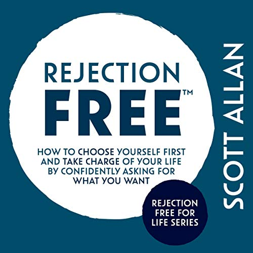 Rejection Free™: How to Choose Yourself First and Take Charge of Your Life by Confidently Asking For What You Want