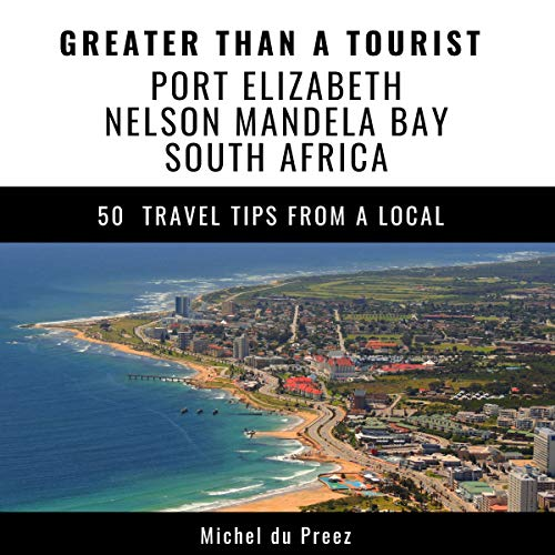 Greater Than a Tourist: Port Elizabeth, Nelson Mandela Bay, South Africa                   By:                                                                                                                                 Michel du Preez,                                                                                        Lisa Rusczyk                               Narrated by:                                                                                                                                 David Angelo                      Length: 50 mins     Not rated yet     Overall 0.0