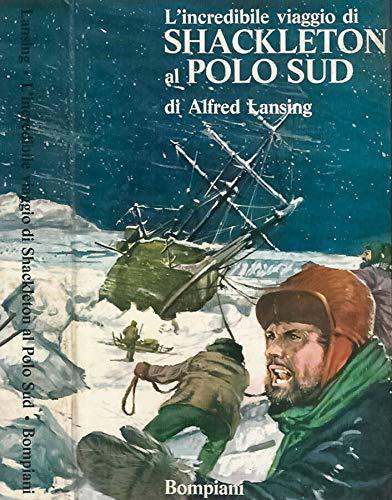 L'incredibile viaggio di Shackleton al Polo Sud.