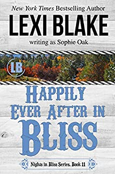 Happily Ever After in Bliss (Nights in Bliss, Colorado Book 11) by [Lexi Blake, Sophie Oak]