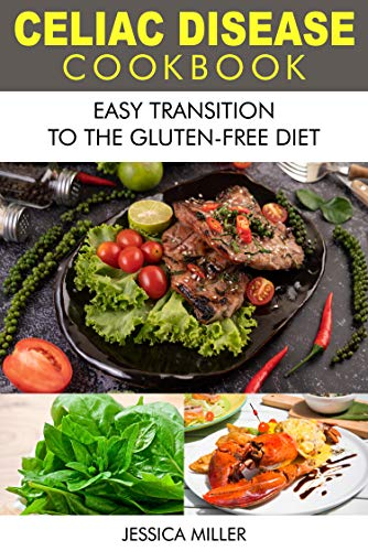 Celiac Disease Cookbook: Easy Transition to the Gluten-Free Diet (English Edition)