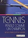 Tennis - Pensez Comme un Champion - Mode d'Emploi pour Gagner