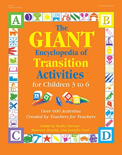 The GIANT Encyclopedia of Transition Activities for Children 3 to 6: Over 600 Activities Created by Teachers for Teachers (The GIANT Series)